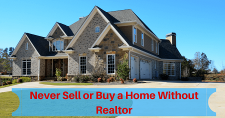 Never Sell or Buy a Home Without Realtor – Top Reasons