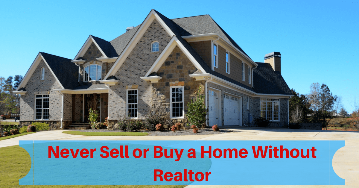 never sell or buy without a realtor